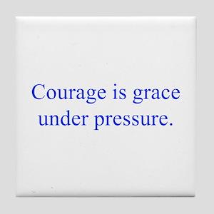Courage is grace under pressure Tile Coaster