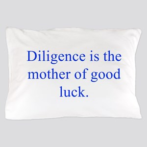 Diligence is the mother of good luck Pillow Case