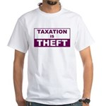 Taxation is Theft White T-Shirt