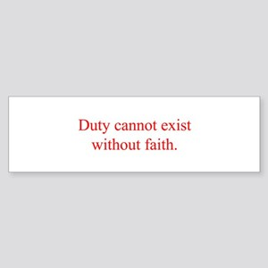 Duty cannot exist without faith Bumper Sticker