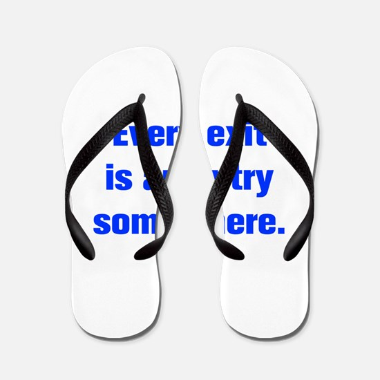 Every exit is an entry somewhere Flip Flops
