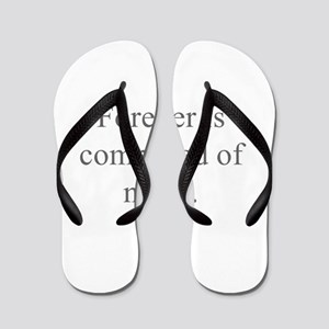 Forever is composed of nows Flip Flops