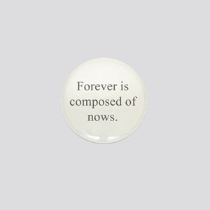 Forever is composed of nows Mini Button