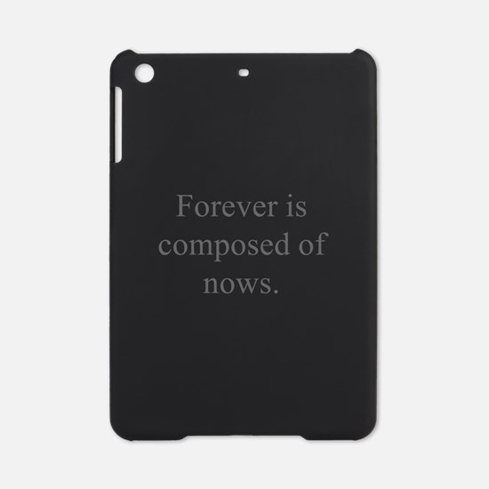 Forever is composed of nows iPad Mini Case