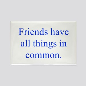 Friends have all things in common Magnets
