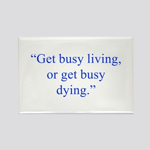 Get busy living or get busy dying Magnets