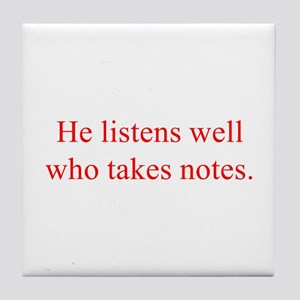 He listens well who takes notes Tile Coaster