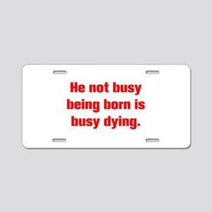 He not busy being born is busy dying Aluminum Lice