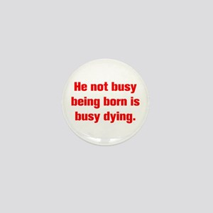 He not busy being born is busy dying Mini Button
