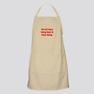 He not busy being born is busy dying Apron