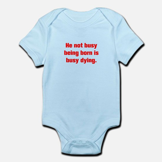 He not busy being born is busy dying Body Suit
