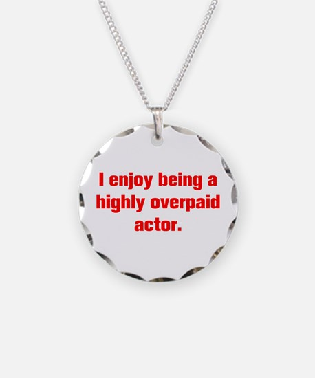 I enjoy being a highly overpaid actor Necklace