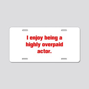 I enjoy being a highly overpaid actor Aluminum Lic