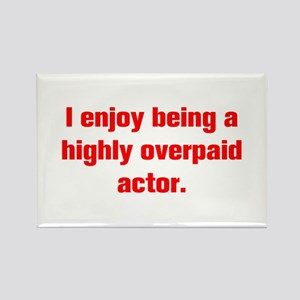 I enjoy being a highly overpaid actor Magnets