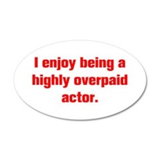 I enjoy being a highly overpaid actor Wall Decal