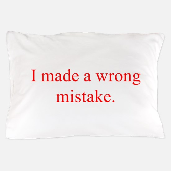 I made a wrong mistake Pillow Case