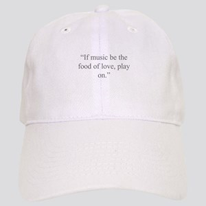 If music be the food of love play on Baseball Cap