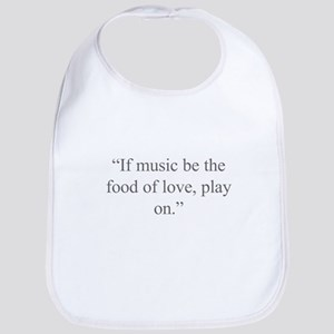 If music be the food of love play on Bib