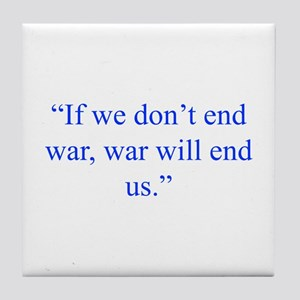 If we don t end war war will end us Tile Coaster
