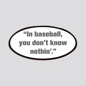 In baseball you don t know nothin Patches