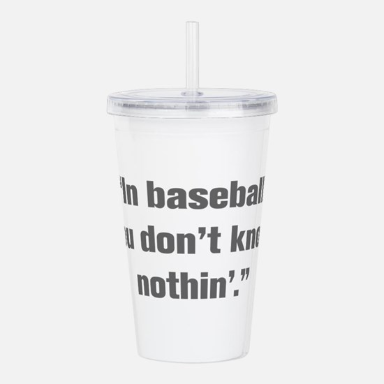 In baseball you don t know nothin Acrylic Double-w