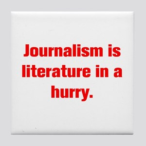 Journalism is literature in a hurry Tile Coaster