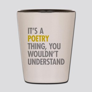 Its A Poetry Thing Shot Glass