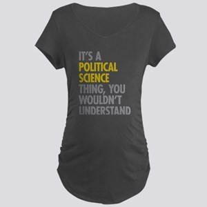 Political Science Thing Maternity Dark T-Shirt