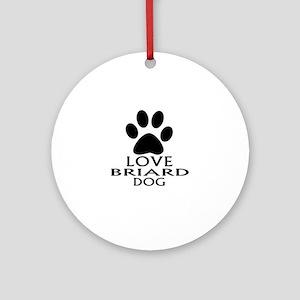 Love Briard Dog Round Ornament