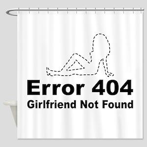 Error 404 - Girlfriend Not Found Shower Curtain