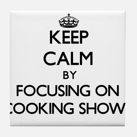 Keep Calm by focusing on Cooking Show Tile Coaster