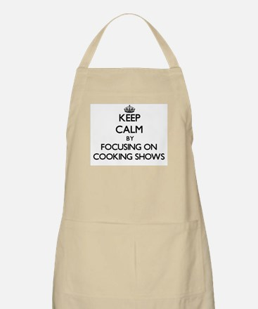Keep Calm by focusing on Cooking Shows Apron