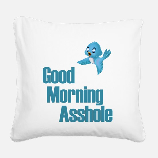 GOOD MORNING ASSHOLE BLUE BIRD Square Canvas Pillo