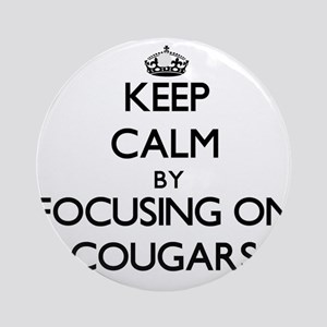 Keep Calm by focusing on Cougars Ornament (Round)