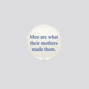 Men are what their mothers made them Mini Button