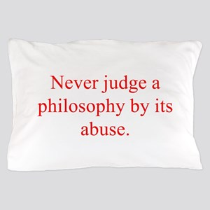 Never judge a philosophy by its abuse Pillow Case