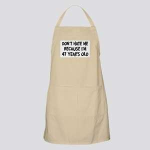 Dont Hate me: 47 Years Old BBQ Apron