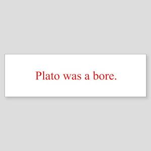Plato was a bore Bumper Sticker