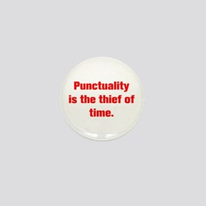 Punctuality is the thief of time Mini Button