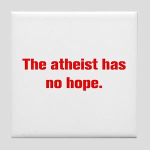The atheist has no hope Tile Coaster