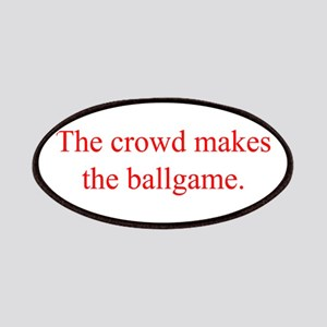 The crowd makes the ballgame Patches
