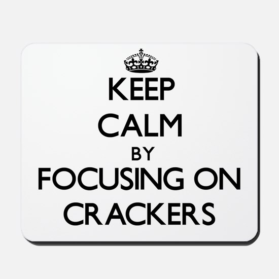 Keep Calm by focusing on Crackers Mousepad