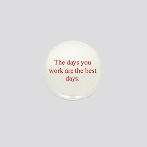 The days you work are the best days Mini Button