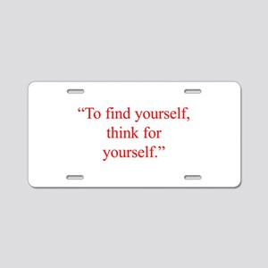 To find yourself think for yourself Aluminum Licen