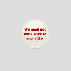 We need not think alike to love alike Mini Button