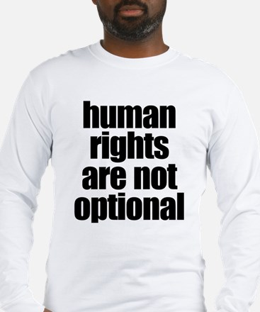 HUMAN RIGHTS ARE NOT OPTIONAL Long Sleeve T-Shirt