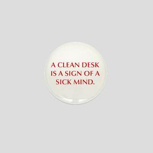 A CLEAN DESK IS A SIGN OF A SICK MIND Mini Button