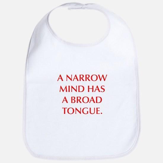 A NARROW MIND HAS A BROAD TONGUE Bib