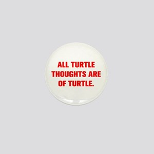ALL TURTLE THOUGHTS ARE OF TURTLE Mini Button