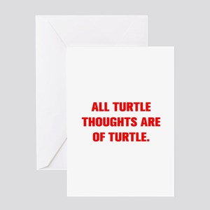 ALL TURTLE THOUGHTS ARE OF TURTLE Greeting Cards